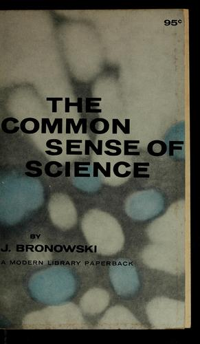 The common sense of science by Bronowski, Jacob