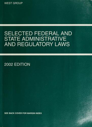 Selected federal and state administrative and regulatory laws by William F. Funk
