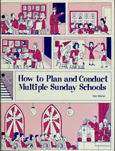 How to plan and conduct multiple Sunday schools by Ken Marler