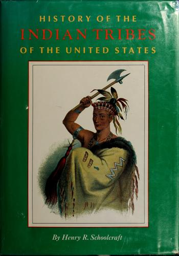 Information respecting the history, condition and prospects of the Indian tribes of the United States by Henry Rowe Schoolcraft
